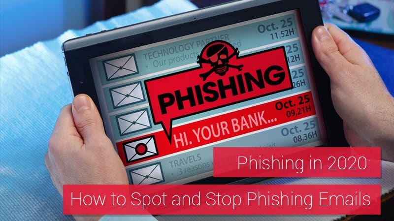 Phishing in 2020 How to Spot and Stop Phishing Emails