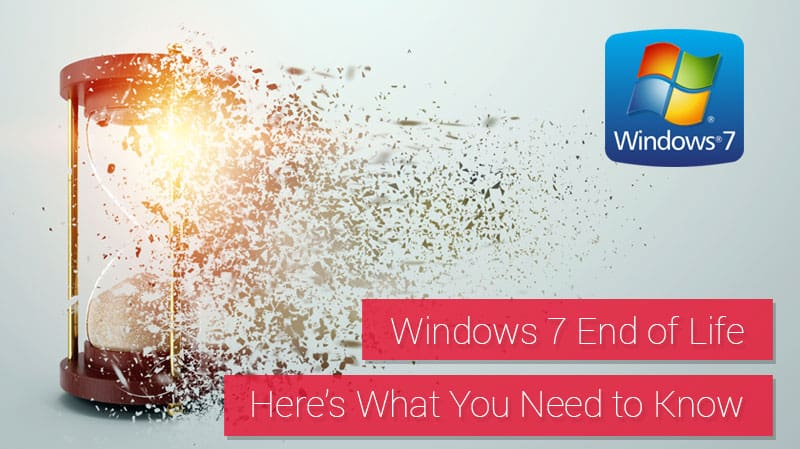 Windows 7 End of Life—Here's What You Need to Know