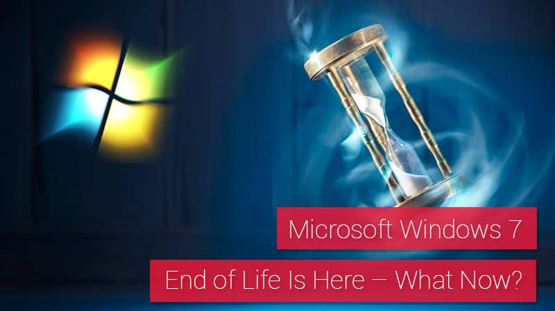 Microsoft Windows 7 End of Life Is Here—What Now?