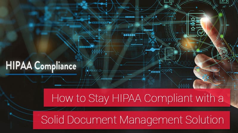 How to Stay HIPAA Compliant with a Solid Document Management Solution