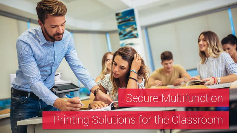 Secure Multifunction Printing Solutions for the Classroom