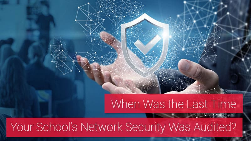 When Was the Last Time Your School's Network Security Was Audited?