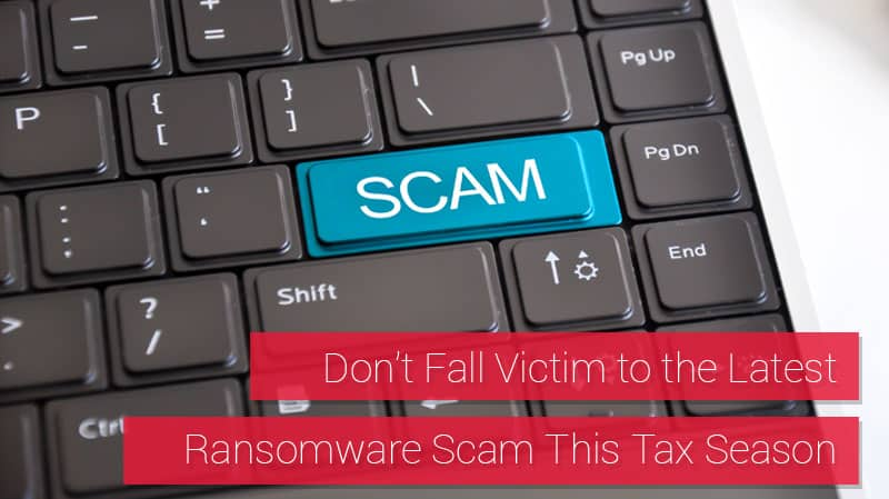 Don't Fall Victim to the Latest Ransomware Scam this Tax Season