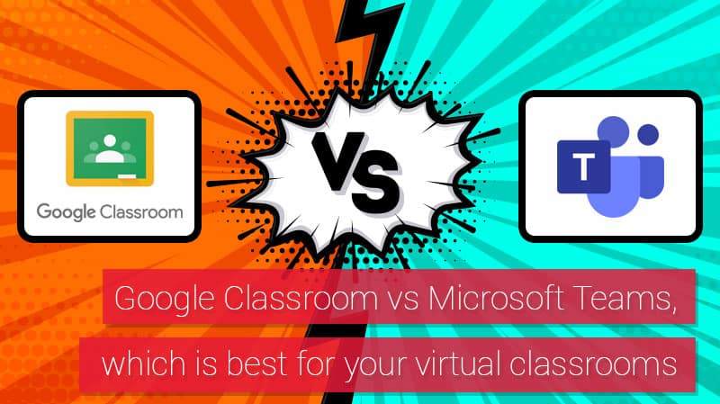 Google Classroom vs. Microsoft Teams: which is best for your virtual online classroom?