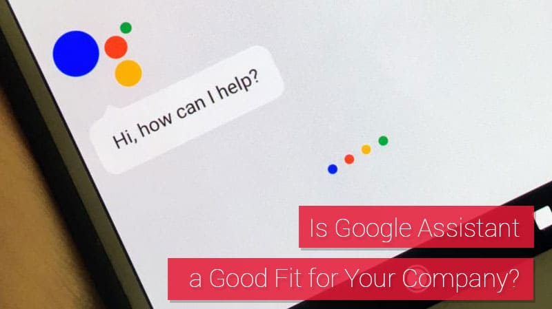 Discover if Google Assistant is a Good Fit for Your Company