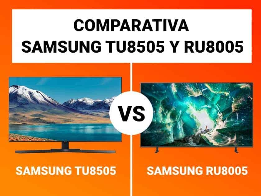 Comparativa Samsung TU8505 y RU8005