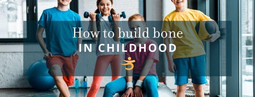 childhood bone building