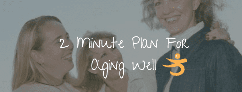2 minute plan for aging well