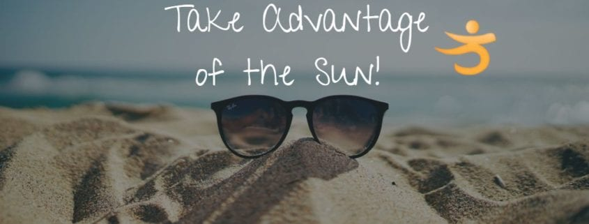 take advantage of the sun