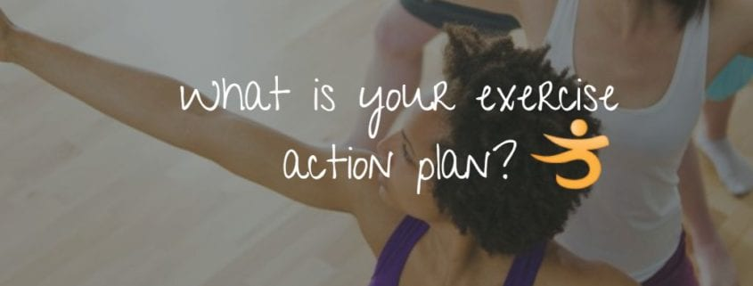 What is your exercise action plan?