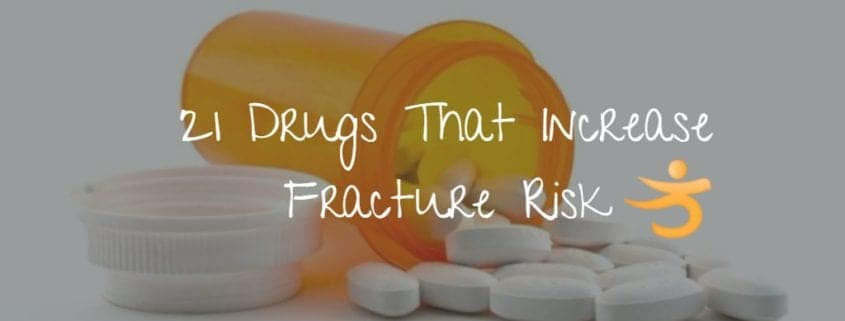 21 drugs that increase fracture risk