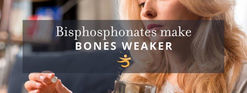 Bisphosphonates make bones weaker