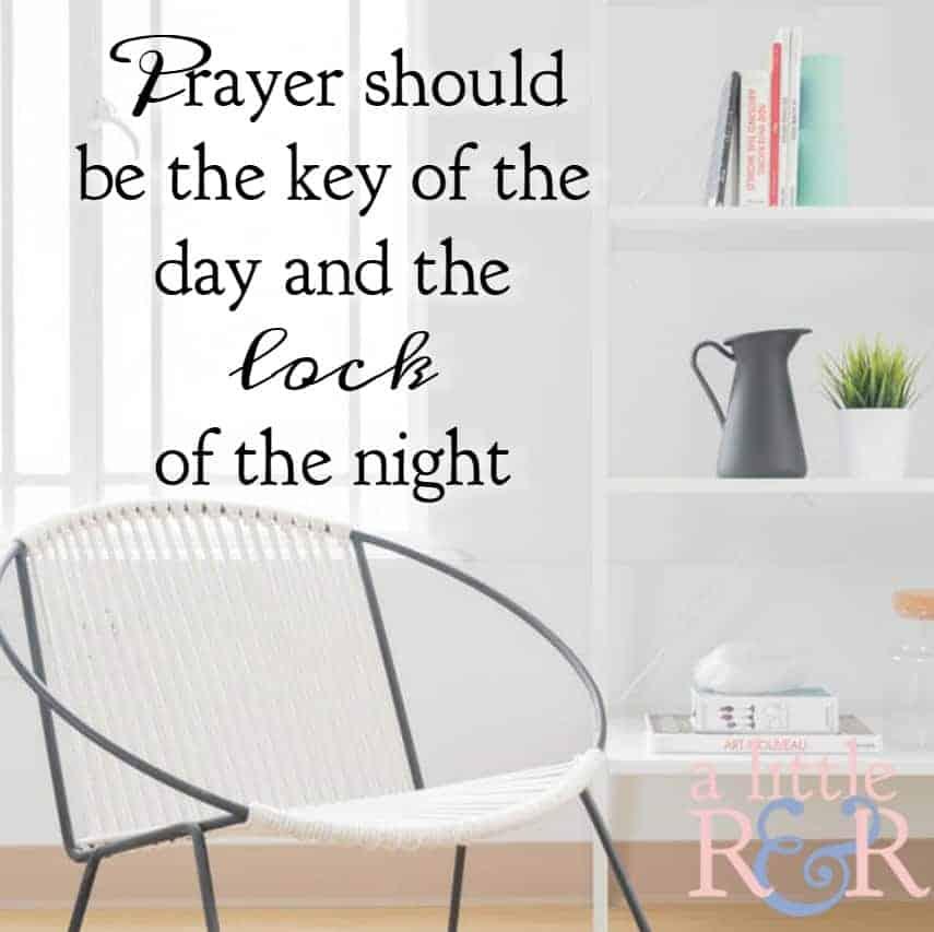 Prayer should be the key of the day and the lock of the night. #alittlerandr #prayer #spiritualwarfare #warroom