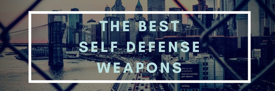 Buyers guide to the best self defense weapons
