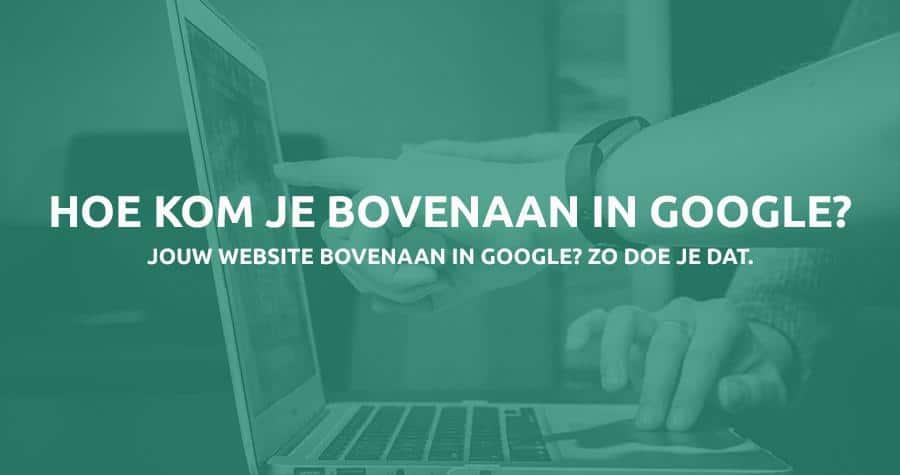 Website bovenaan in Google - Hoe doe je dat?