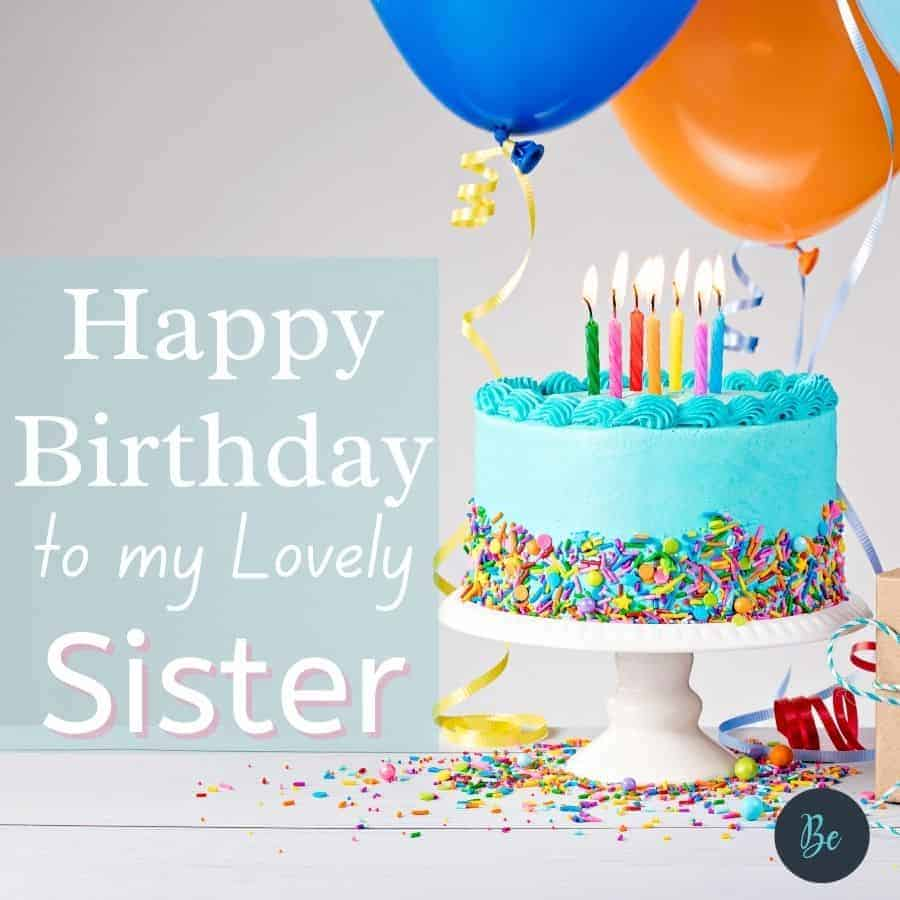 Birthday wishes for sister. Happy birthday to my lovely sister.