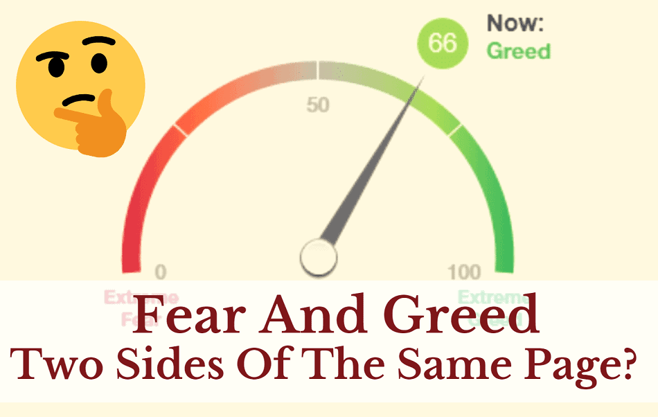 Fear and Greed Two Sides of the Same Page