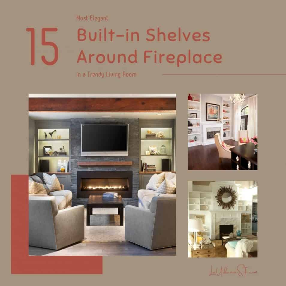 15 Most Elegant Built In Shelves Around Fireplace In A Trendy Living Room