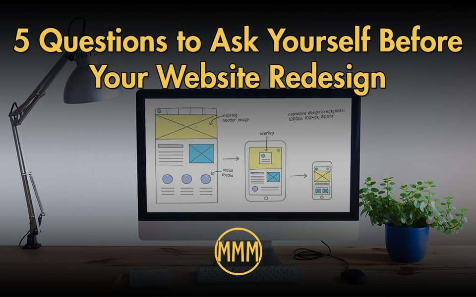 5 Questions to Ask Yourself Before Your Website Redesign