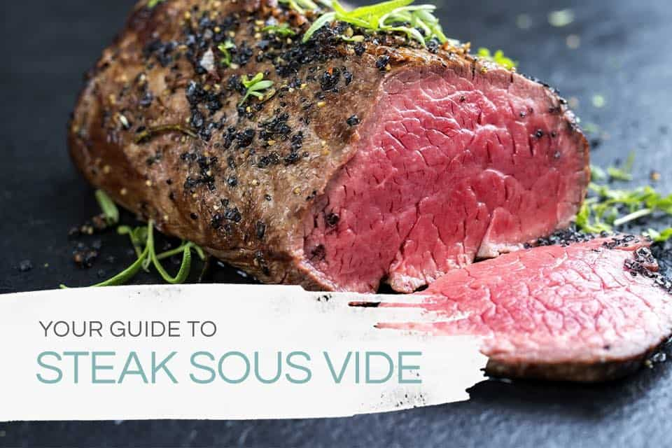 your guide to steak sous vide