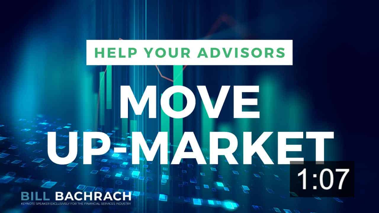 Help Your Advisors Move Up-Market