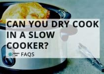 Can You Cook Things Dry In A Slow Cooker?