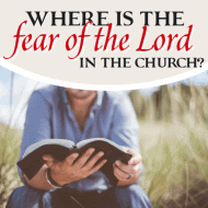 Where Is the Fear Of the Lord In the Church?