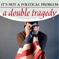 It Is Not a Political Problem – A Double Tragedy