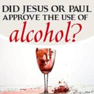 Did Jesus and Paul Approve the Use of Alcohol?