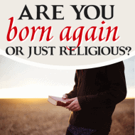 Are You Born Again or Religious?