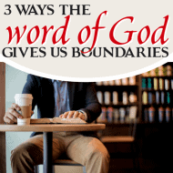 3 Ways the Word Of God Gives Us Boundaries
