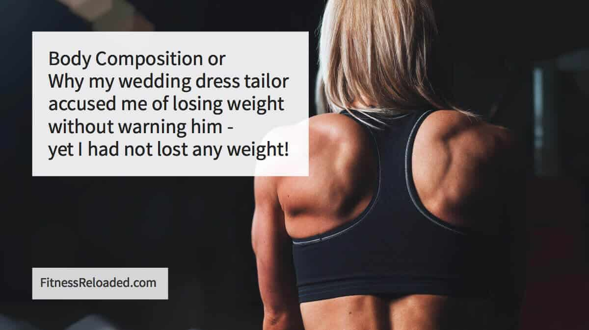 Body Composition: The Scale Says You're Fatter? Not Necessarily.