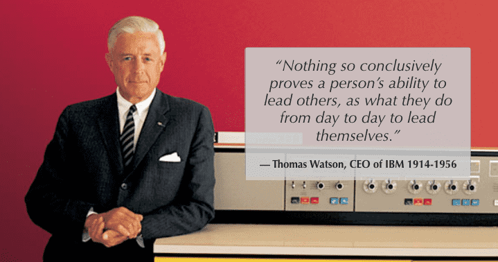 Lead by example like Thomas Watson of IBM