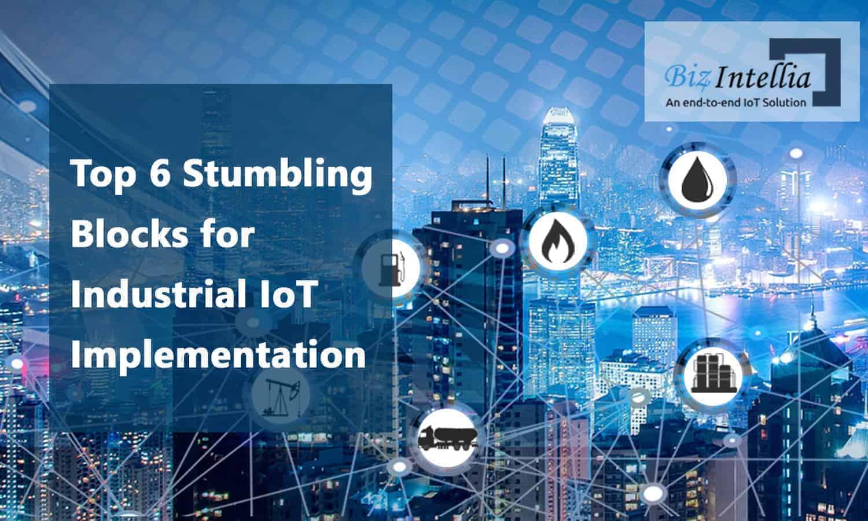 Top 6 stumbling blocks for Industrial IoT implementation