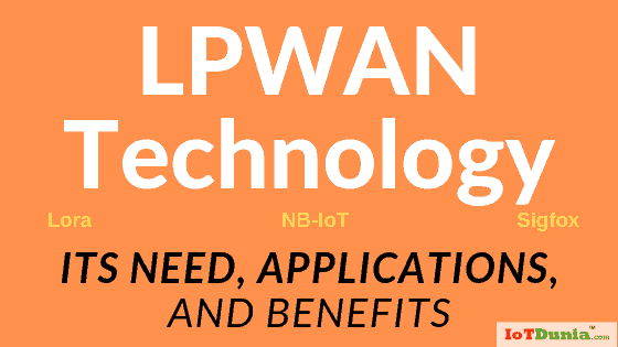LPWAN Technology-its Need, Applications, and Benefits