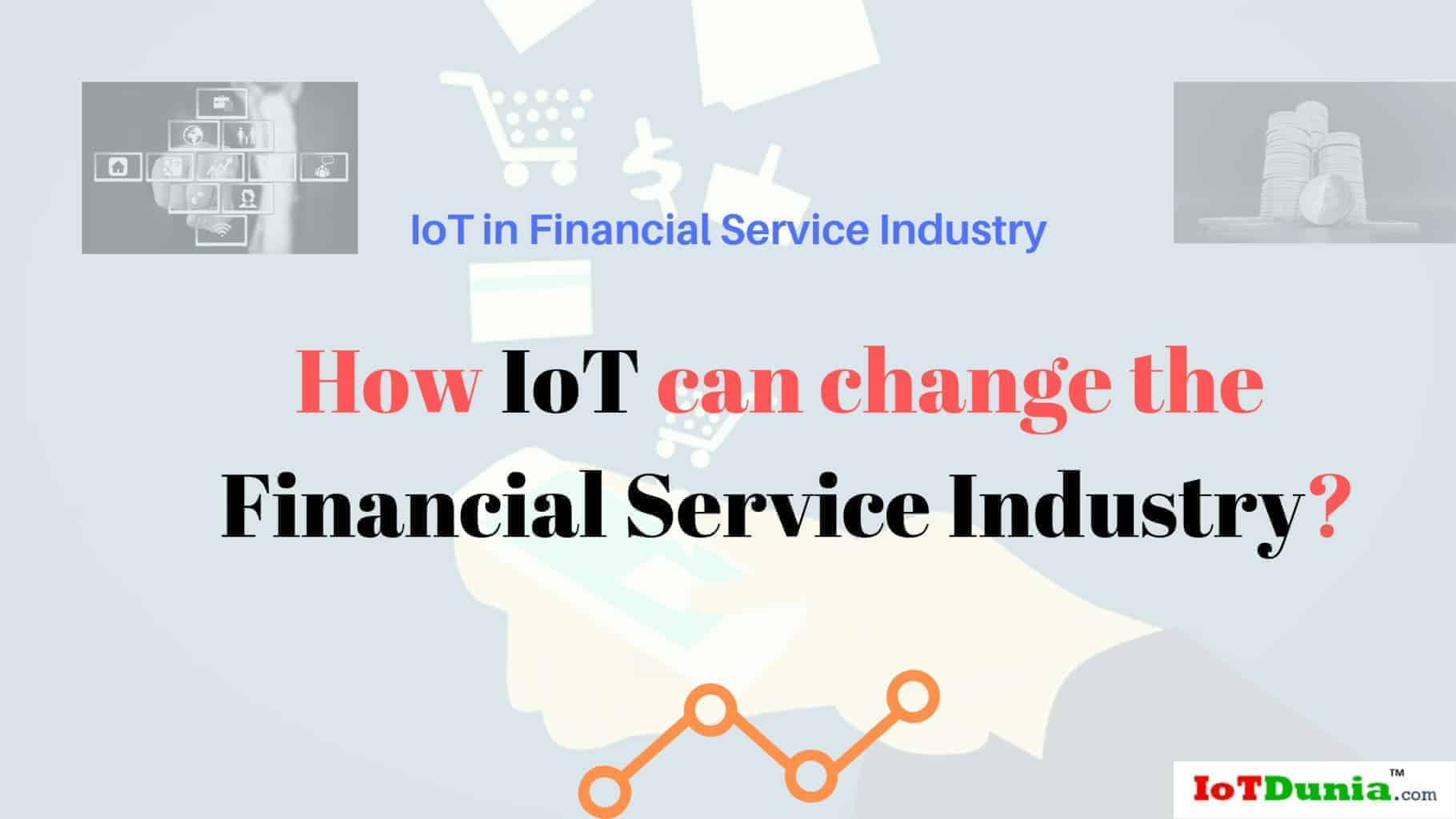 How IoT can change the Financial Service Industry?