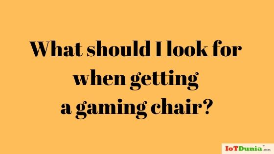 What should I look for when getting a gaming chair?
