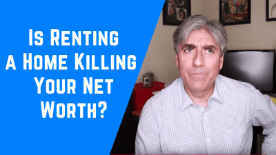 Buy vs Rent – Is Renting a Home Killing Your Net Worth?