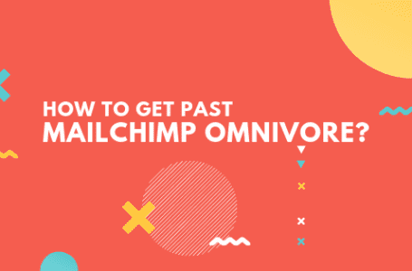 Mailchimp Omnivore warning decoded. How to get past omnivore warning?