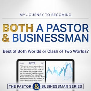 My Journey to Becoming BOTH a Pastor and Businessman