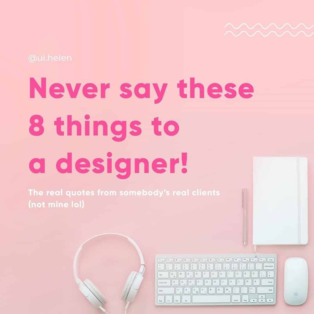 Never Say These 8 Things to a Designer!