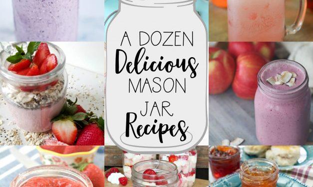 A Dozen Delish Mason Jar Recipes