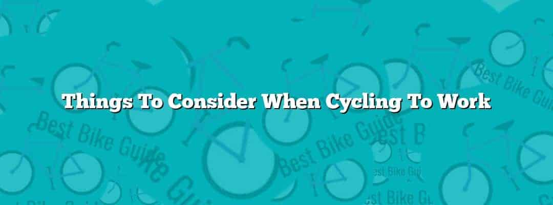 Things To Consider When Cycling To Work