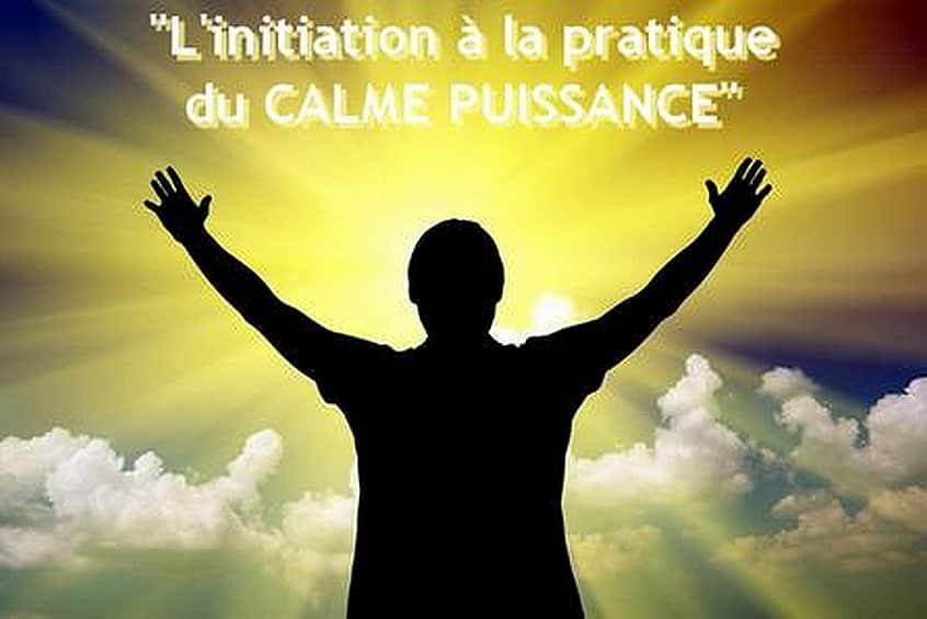Cours d'initiation au Calme puissance. Acquérir la ma^trise de soi, le calme intérieur et le discernement en toutes situations