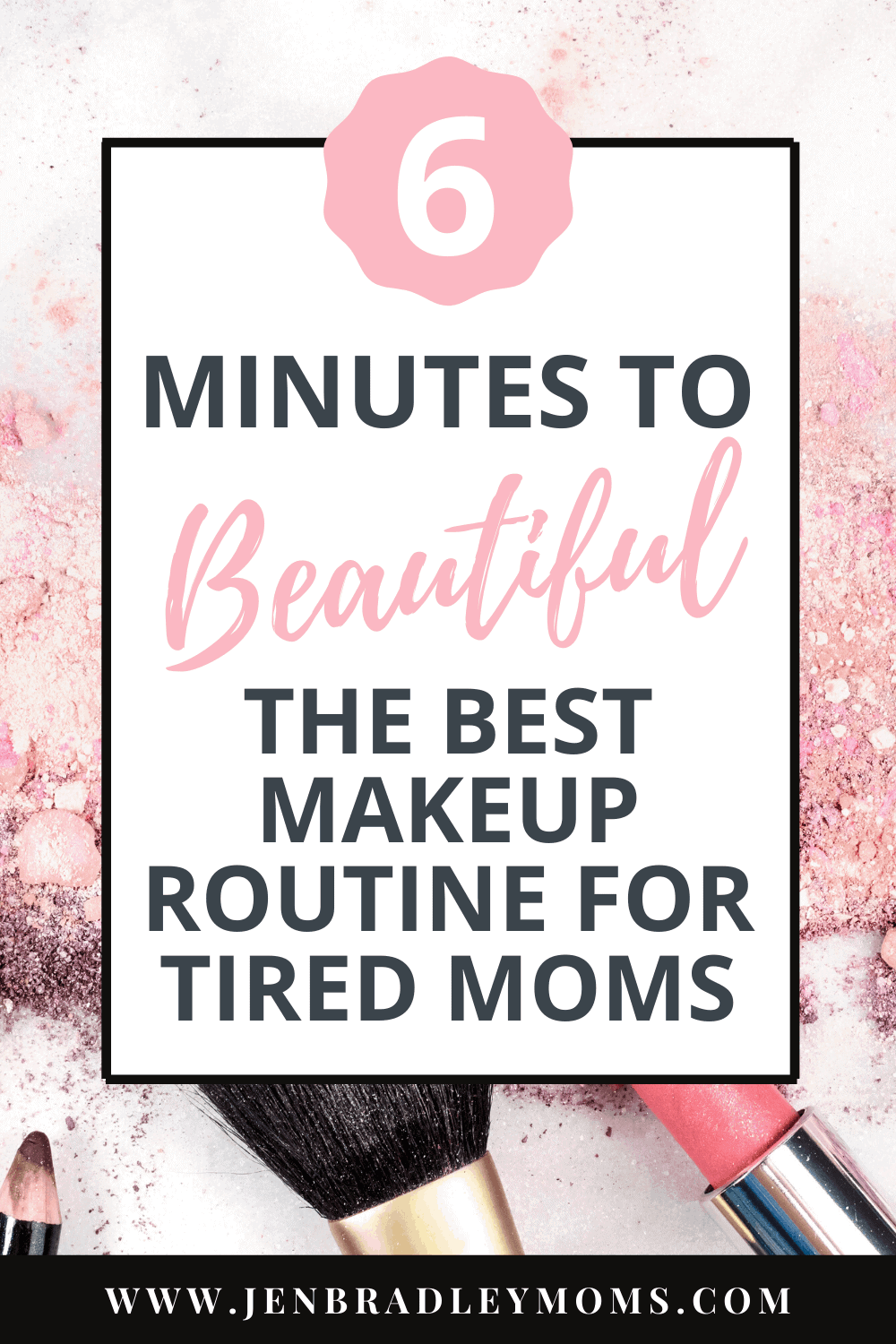 6 Minutes to Beautiful: The Best Makeup Routine for Tired Moms