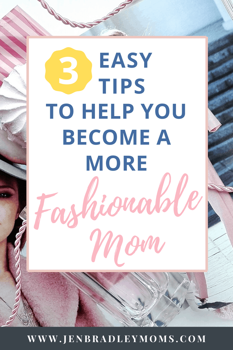 3 Easy Tips to Help You Be a More Fashionable Mom