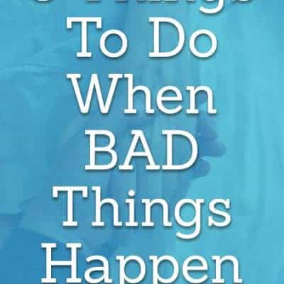 5 Things to Do When Bad Things Happen