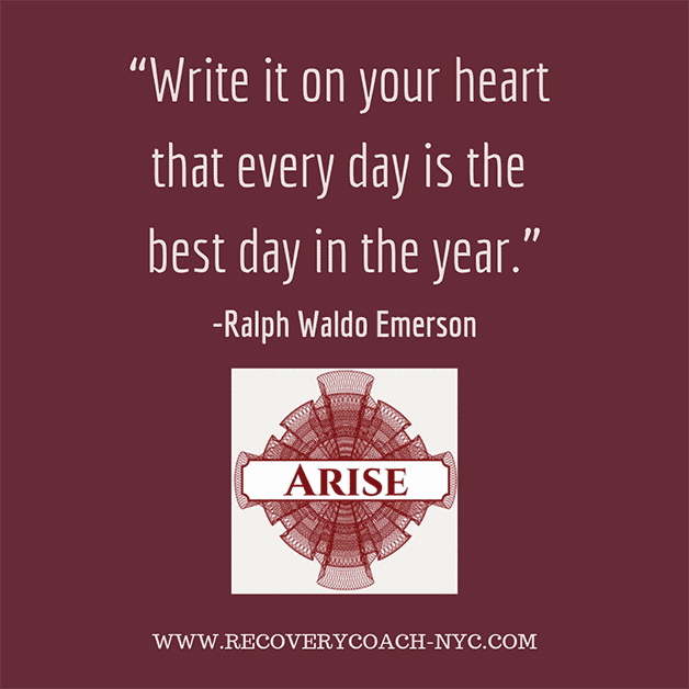 """""""Write it on your heart that every day is the best day in the year."""" Quote block text image for arise recovery coaching addiction blog post"""