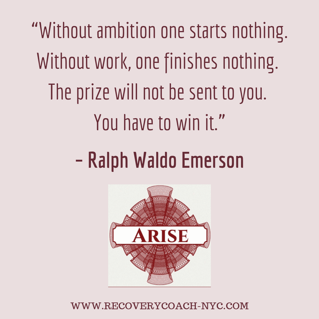 """""""Without ambition one starts nothing. Without work one finishes nothing. The prize will not be sent to you. You have to win it."""" – Ralph Waldo Emerson"""