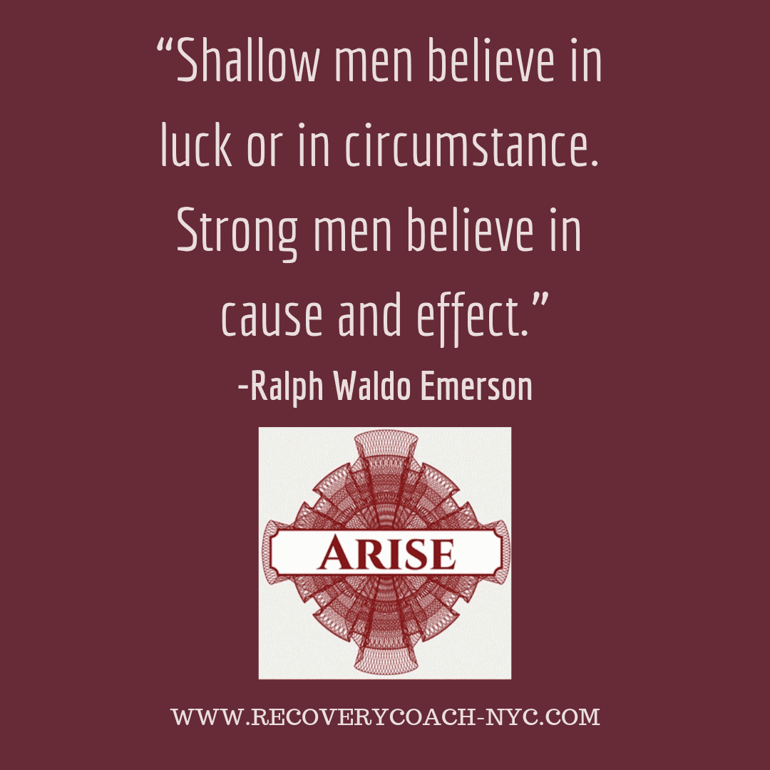 """Arise recovery coaching addiction blogpost """"""""Shallow men believe in luck or in circumstance. Strong men believe in cause and effect."""""""